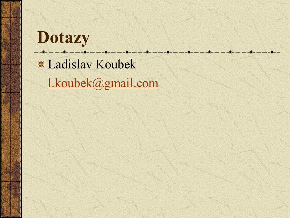 Dotazy Ladislav Koubek l.koubek@gmail.com