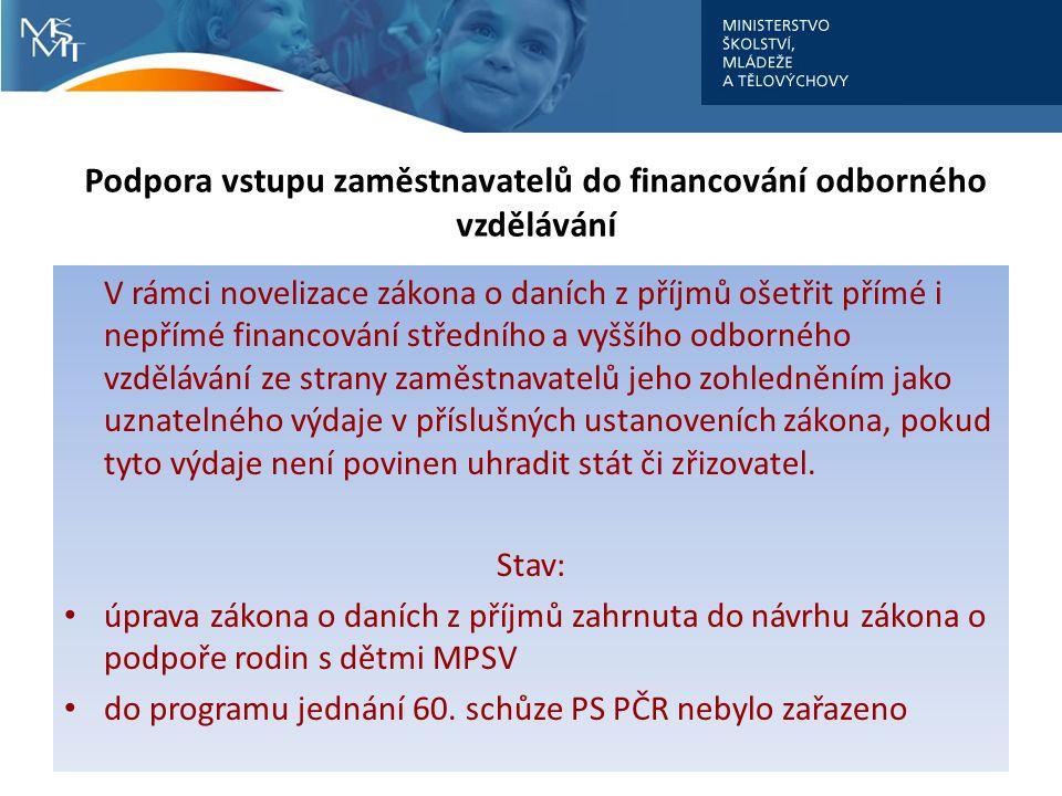Podpora vstupu zaměstnavatelů do financování odborného vzdělávání V rámci novelizace zákona o daních z příjmů ošetřit přímé i nepřímé financování stře