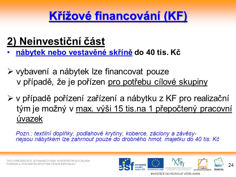 24 Křížové financování (KF) 2) Neinvestiční část nábytek nebo vestavěné skříně do 40 tis.