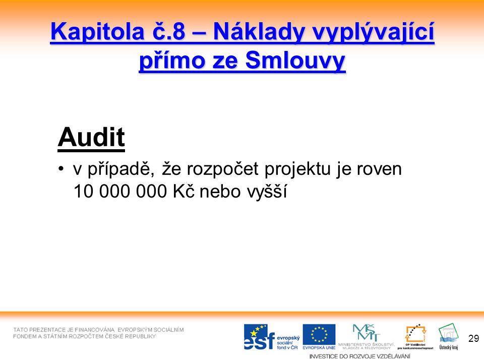 29 Kapitola č.8 – Náklady vyplývající přímo ze Smlouvy Audit v případě, že rozpočet projektu je roven 10 000 000 Kč nebo vyšší