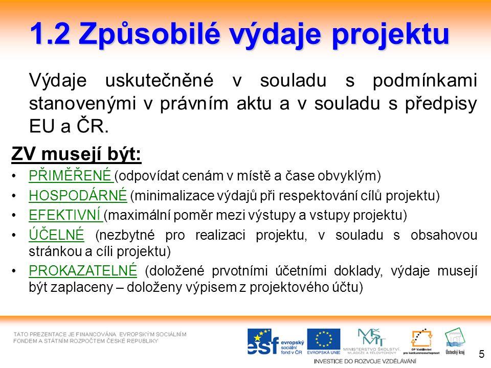 1.2 Způsobilé výdaje projektu Výdaje uskutečněné v souladu s podmínkami stanovenými v právním aktu a v souladu s předpisy EU a ČR.