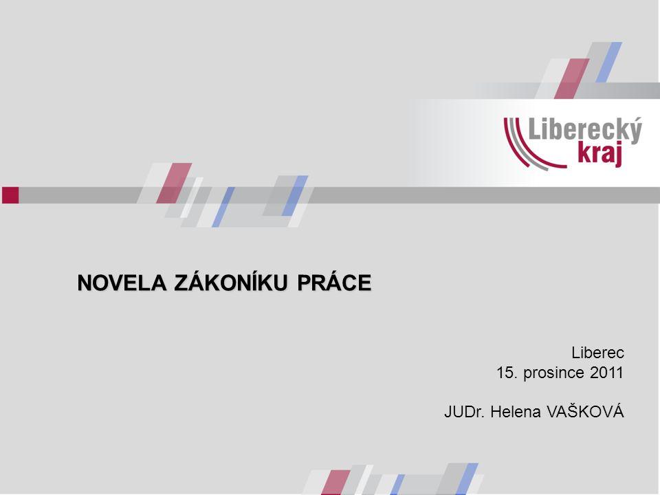 NOVELA ZÁKONÍKU PRÁCE NOVELA ZÁKONÍKU PRÁCE Liberec 15. prosince 2011 JUDr. Helena VAŠKOVÁ