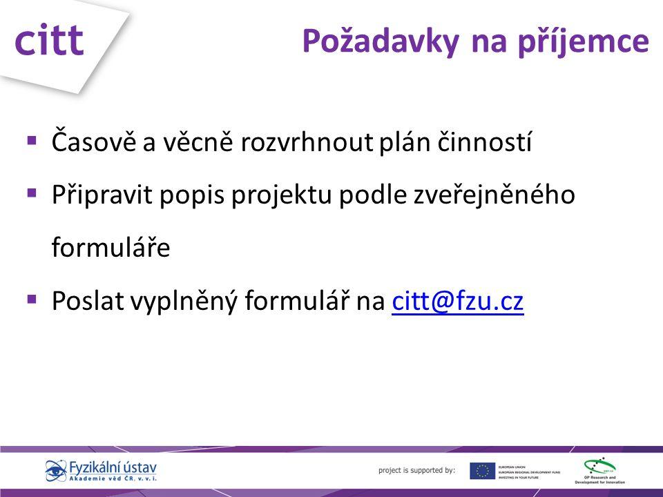 citt Požadavky na příjemce  Časově a věcně rozvrhnout plán činností  Připravit popis projektu podle zveřejněného formuláře  Poslat vyplněný formulář na citt@fzu.czcitt@fzu.cz
