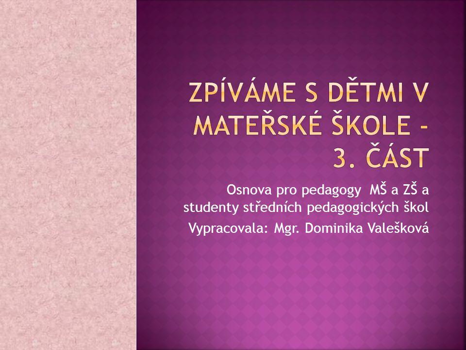 Osnova pro pedagogy MŠ a ZŠ a studenty středních pedagogických škol Vypracovala: Mgr. Dominika Valešková
