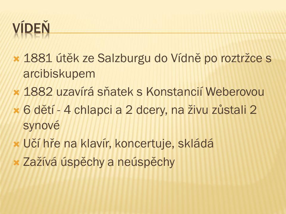  1881 útěk ze Salzburgu do Vídně po roztržce s arcibiskupem  1882 uzavírá sňatek s Konstancií Weberovou  6 dětí - 4 chlapci a 2 dcery, na živu zůstali 2 synové  Učí hře na klavír, koncertuje, skládá  Zažívá úspěchy a neúspěchy