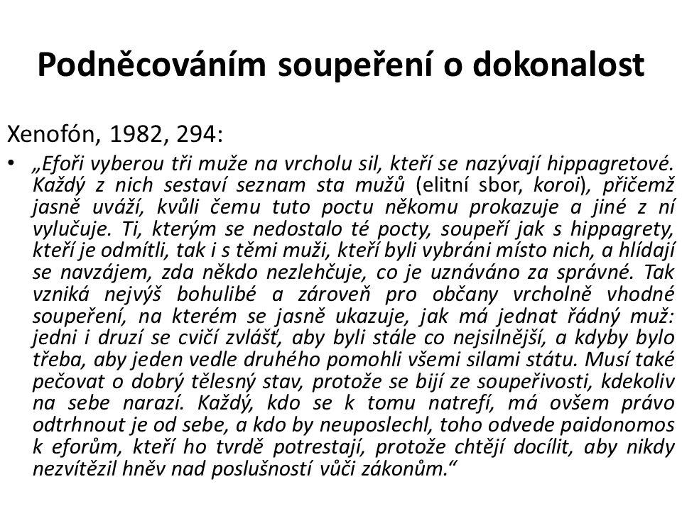 """Podněcováním soupeření o dokonalost Xenofón, 1982, 294: """"Efoři vyberou tři muže na vrcholu sil, kteří se nazývají hippagretové. Každý z nich sestaví s"""