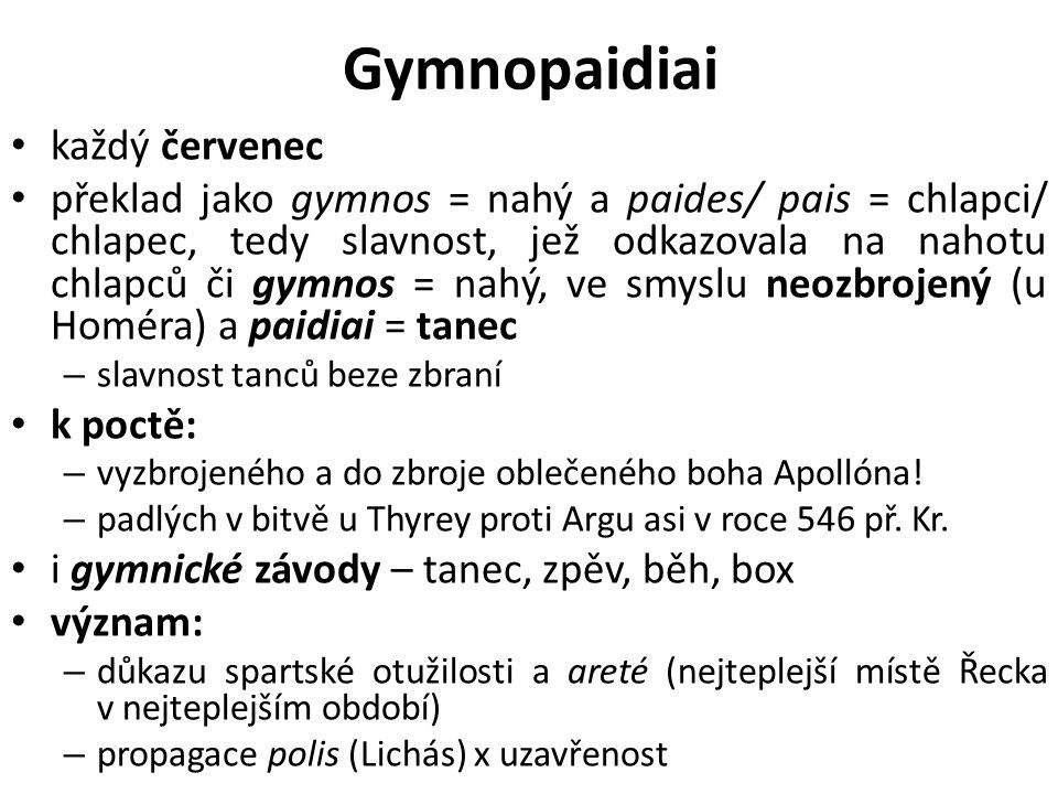 Gymnopaidiai každý červenec překlad jako gymnos = nahý a paides/ pais = chlapci/ chlapec, tedy slavnost, jež odkazovala na nahotu chlapců či gymnos = nahý, ve smyslu neozbrojený (u Homéra) a paidiai = tanec – slavnost tanců beze zbraní k poctě: – vyzbrojeného a do zbroje oblečeného boha Apollóna.