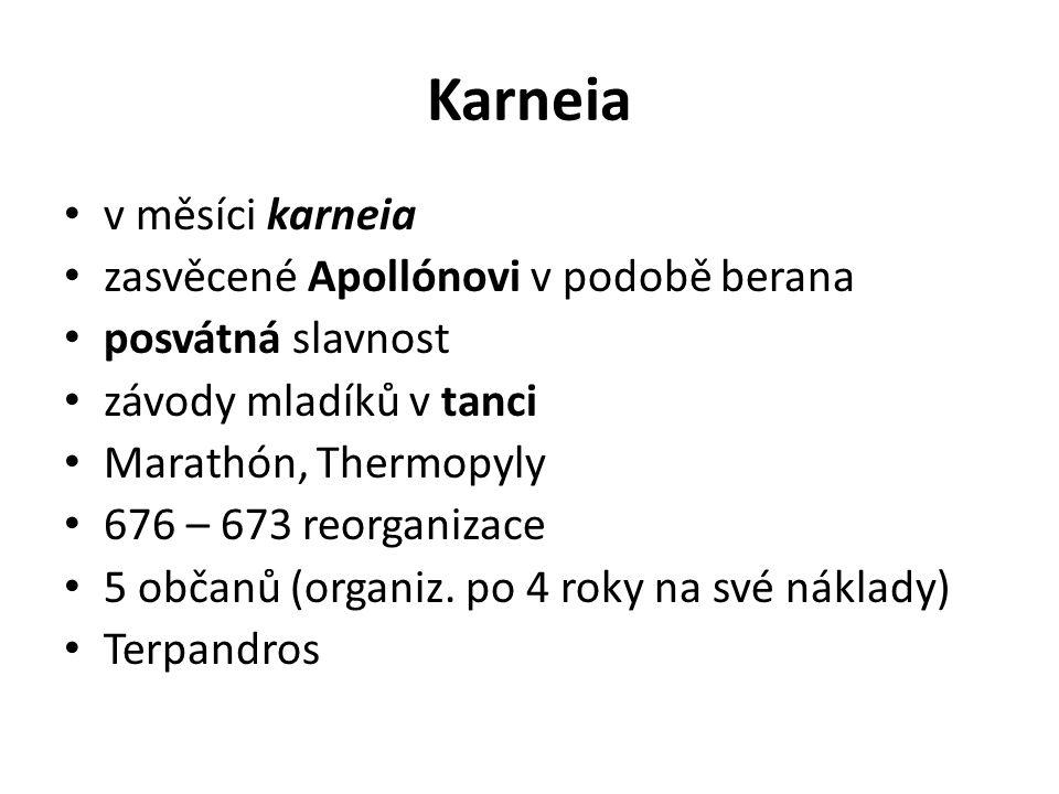 Karneia v měsíci karneia zasvěcené Apollónovi v podobě berana posvátná slavnost závody mladíků v tanci Marathón, Thermopyly 676 – 673 reorganizace 5 občanů (organiz.