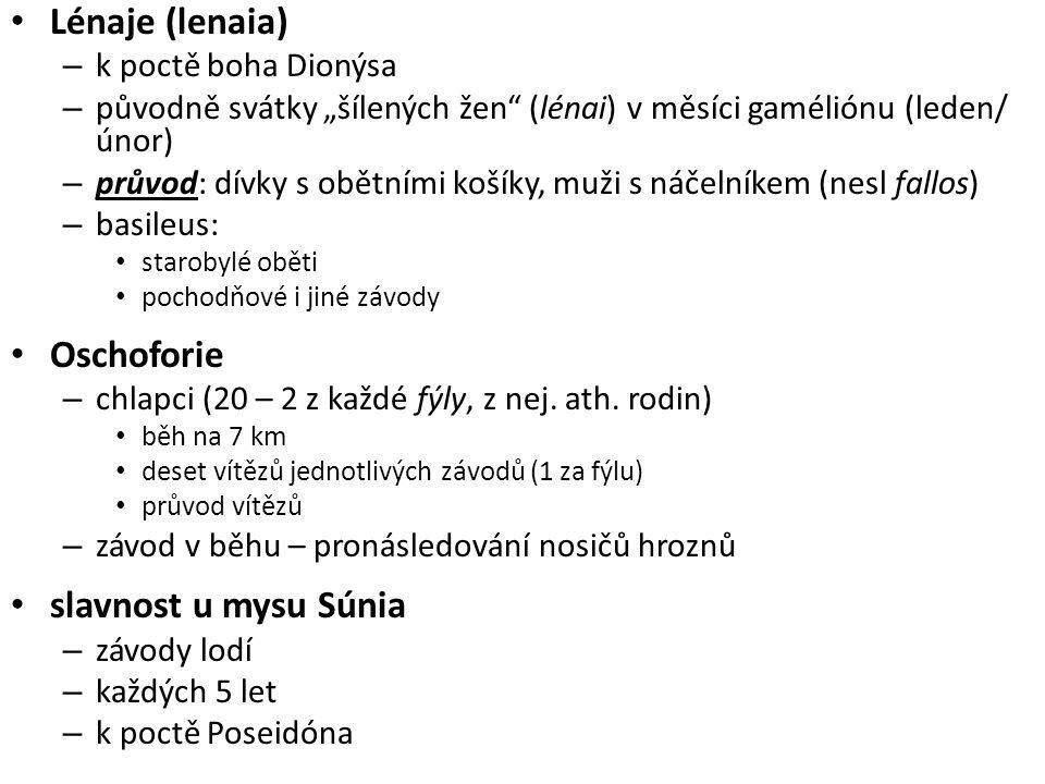 """Lénaje (lenaia) – k poctě boha Dionýsa – původně svátky """"šílených žen (lénai) v měsíci gaméliónu (leden/ únor) – průvod: dívky s obětními košíky, muži s náčelníkem (nesl fallos) – basileus: starobylé oběti pochodňové i jiné závody Oschoforie – chlapci (20 – 2 z každé fýly, z nej."""