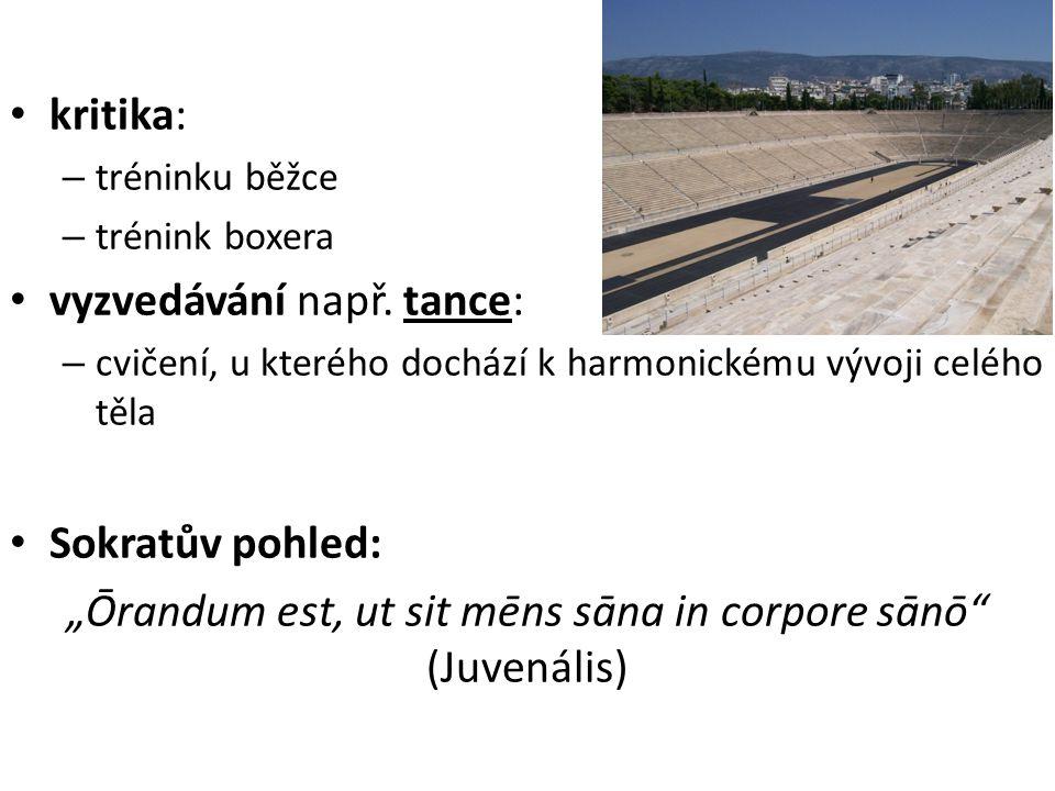 """kritika: – tréninku běžce – trénink boxera vyzvedávání např. tance: – cvičení, u kterého dochází k harmonickému vývoji celého těla Sokratův pohled: """"Ō"""