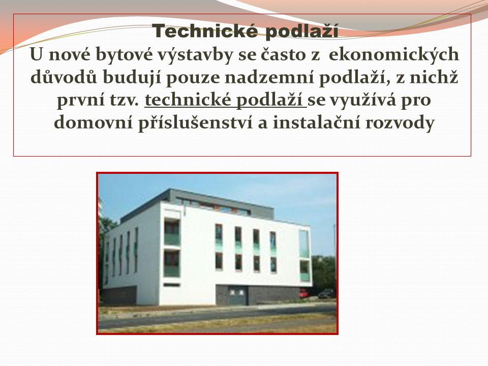 Technické podlaží U nové bytové výstavby se často z ekonomických důvodů budují pouze nadzemní podlaží, z nichž první tzv.