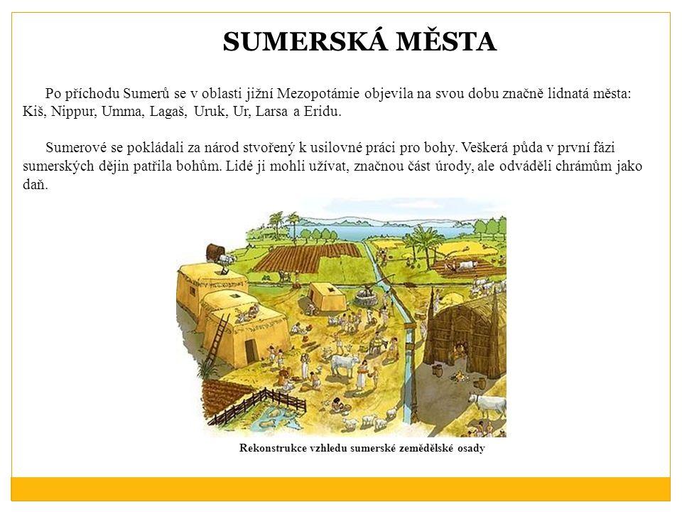 SUMERSKÁ MĚSTA Po příchodu Sumerů se v oblasti jižní Mezopotámie objevila na svou dobu značně lidnatá města: Kiš, Nippur, Umma, Lagaš, Uruk, Ur, Larsa a Eridu.