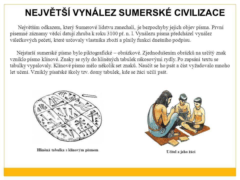 NEJVĚTŠÍ VYNÁLEZ SUMERSKÉ CIVILIZACE Největším odkazem, který Sumerové lidstvu zanechali, je bezpochyby jejich objev písma.