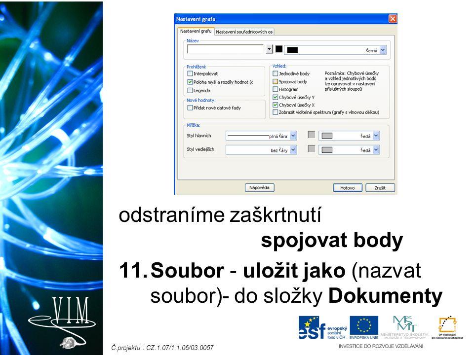 Č.projektu : CZ.1.07/1.1.06/03.0057 odstraníme zaškrtnutí spojovat body 11.Soubor - uložit jako (nazvat soubor)- do složky Dokumenty