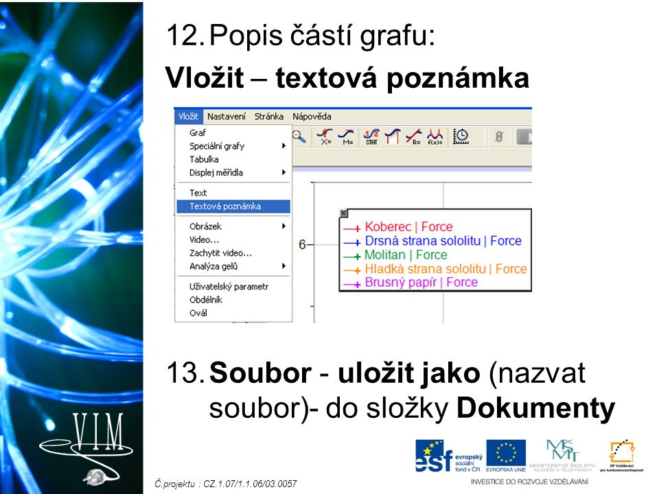 12.Popis částí grafu: Vložit – textová poznámka 13.Soubor - uložit jako (nazvat soubor)- do složky Dokumenty