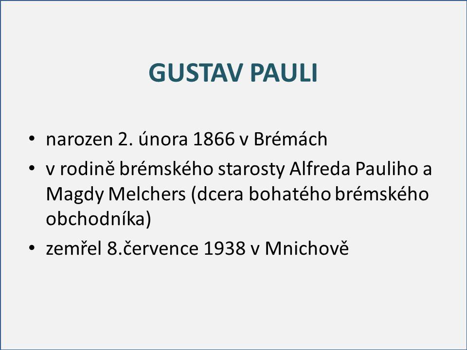 GUSTAV PAULI narozen 2. února 1866 v Brémách v rodině brémského starosty Alfreda Pauliho a Magdy Melchers (dcera bohatého brémského obchodníka) zemřel