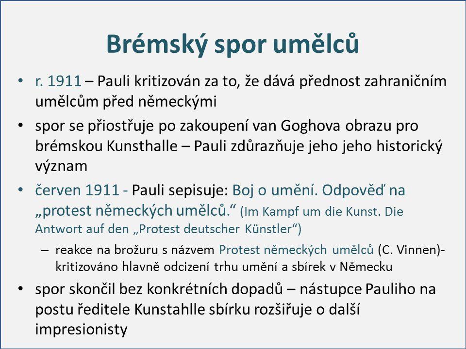 Brémský spor umělců r. 1911 – Pauli kritizován za to, že dává přednost zahraničním umělcům před německými spor se přiostřuje po zakoupení van Goghova