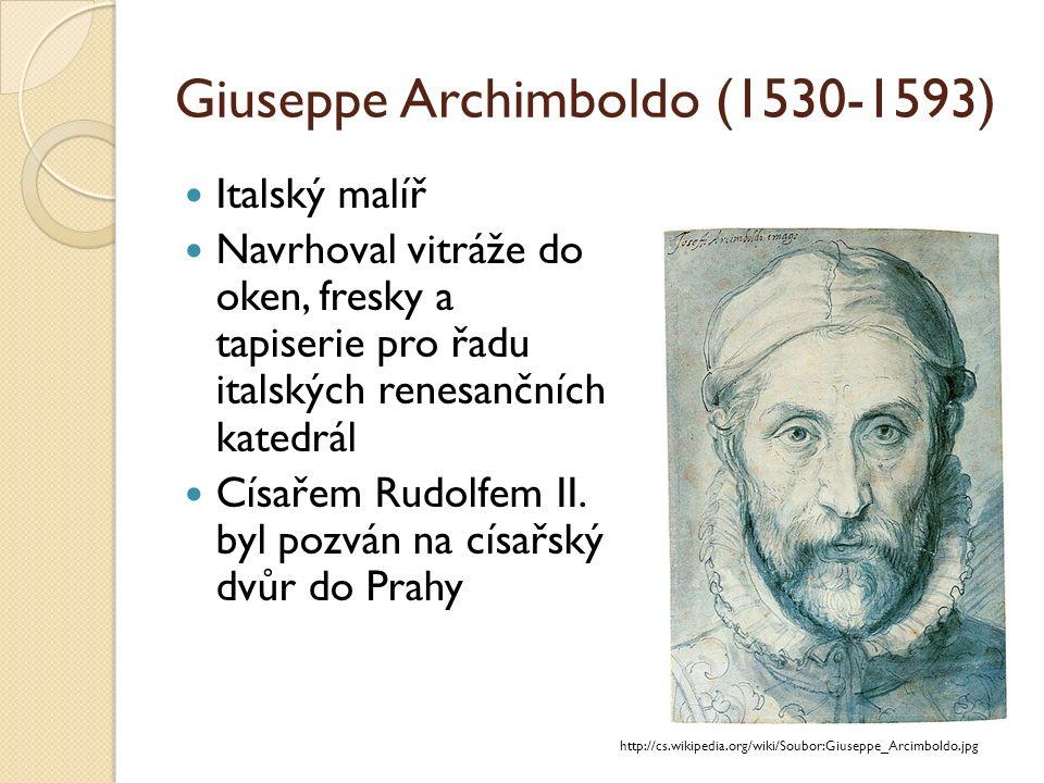 Giuseppe Archimboldo (1530-1593) http://cs.wikipedia.org/wiki/Soubor:Giuseppe_Arcimboldo.jpg Italský malíř Navrhoval vitráže do oken, fresky a tapiserie pro řadu italských renesančních katedrál Císařem Rudolfem II.