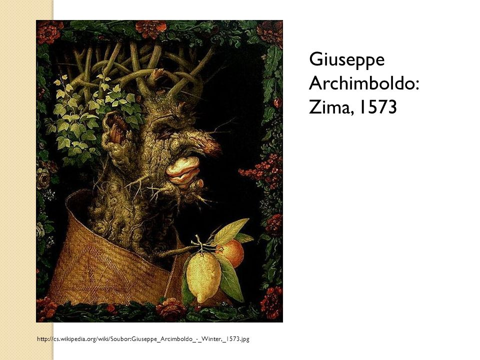 http://cs.wikipedia.org/wiki/Soubor:Giuseppe_Arcimboldo_-_Winter,_1573.jpg Giuseppe Archimboldo: Zima, 1573