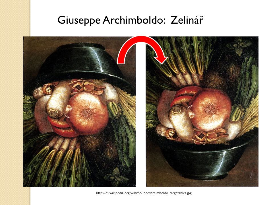 http://cs.wikipedia.org/wiki/Soubor:Arcimboldo_Vegetables.jpg Giuseppe Archimboldo: Zelinář