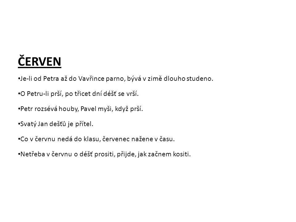 ČERVEN Je-li od Petra až do Vavřince parno, bývá v zimě dlouho studeno.