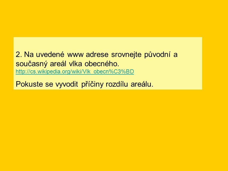 2.Na uvedené www adrese srovnejte původní a současný areál vlka obecného.