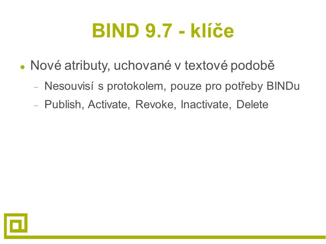 BIND 9.7 - klíče ● Nové atributy, uchované v textové podobě – Nesouvisí s protokolem, pouze pro potřeby BINDu – Publish, Activate, Revoke, Inactivate, Delete
