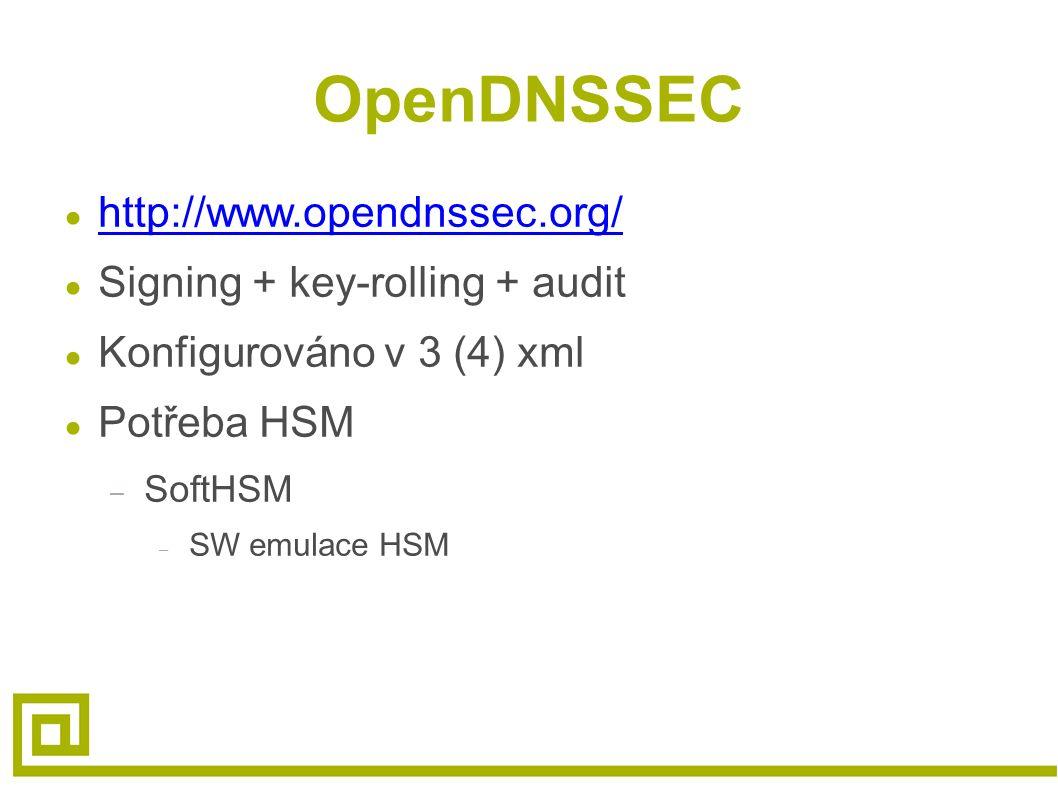 OpenDNSSEC ● http://www.opendnssec.org/ http://www.opendnssec.org/ ● Signing + key-rolling + audit ● Konfigurováno v 3 (4) xml ● Potřeba HSM – SoftHSM – SW emulace HSM