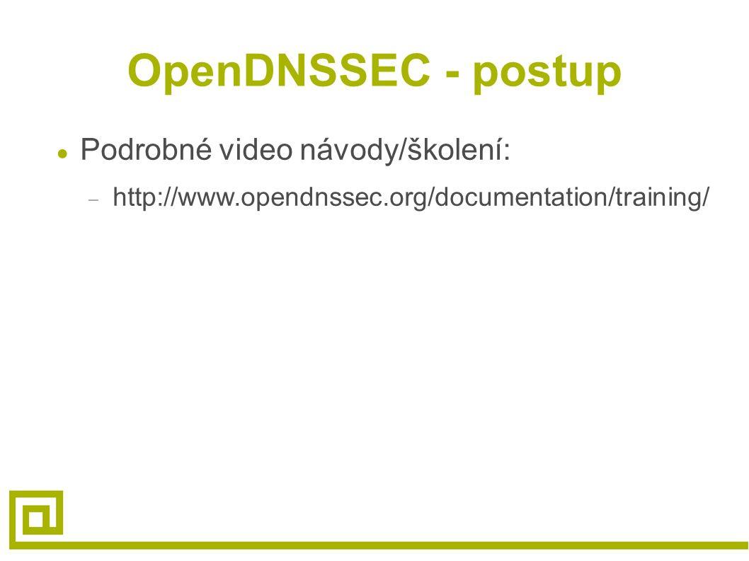 OpenDNSSEC - postup ● Podrobné video návody/školení: – http://www.opendnssec.org/documentation/training/