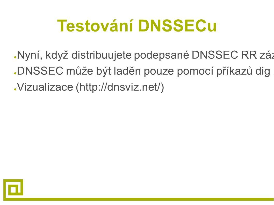 Testování DNSSECu ● Nyní, když distribuujete podepsané DNSSEC RR záznamy, funguje to? ● DNSSEC může být laděn pouze pomocí příkazů dig nebo drill a da