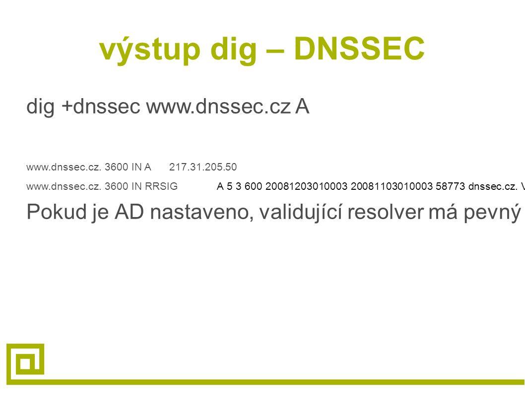 výstup dig – DNSSEC dig +dnssec www.dnssec.cz A www.dnssec.cz. 3600 IN A217.31.205.50 www.dnssec.cz. 3600 IN RRSIGA 5 3 600 20081203010003 20081103010