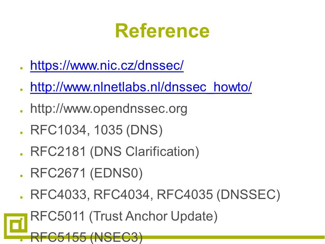 Reference ● https://www.nic.cz/dnssec/ https://www.nic.cz/dnssec/ ● http://www.nlnetlabs.nl/dnssec_howto/ http://www.nlnetlabs.nl/dnssec_howto/ ● http