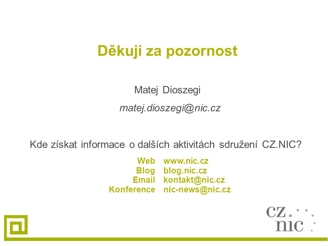 160 Děkuji za pozornost Matej Dioszegi matej.dioszegi@nic.cz Kde získat informace o dalších aktivitách sdružení CZ.NIC? Web Blog Email Konference www.
