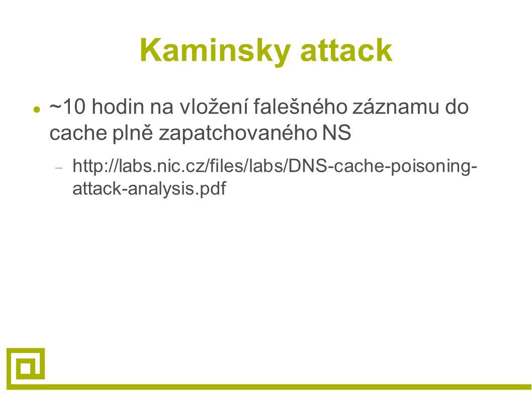 Kaminsky attack ● ~10 hodin na vložení falešného záznamu do cache plně zapatchovaného NS – http://labs.nic.cz/files/labs/DNS-cache-poisoning- attack-analysis.pdf