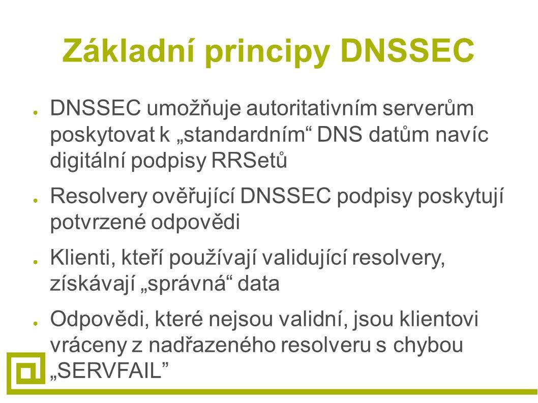 """Základní principy DNSSEC ● DNSSEC umožňuje autoritativním serverům poskytovat k """"standardním DNS datům navíc digitální podpisy RRSetů ● Resolvery ověřující DNSSEC podpisy poskytují potvrzené odpovědi ● Klienti, kteří používají validující resolvery, získávají """"správná data ● Odpovědi, které nejsou validní, jsou klientovi vráceny z nadřazeného resolveru s chybou """"SERVFAIL"""