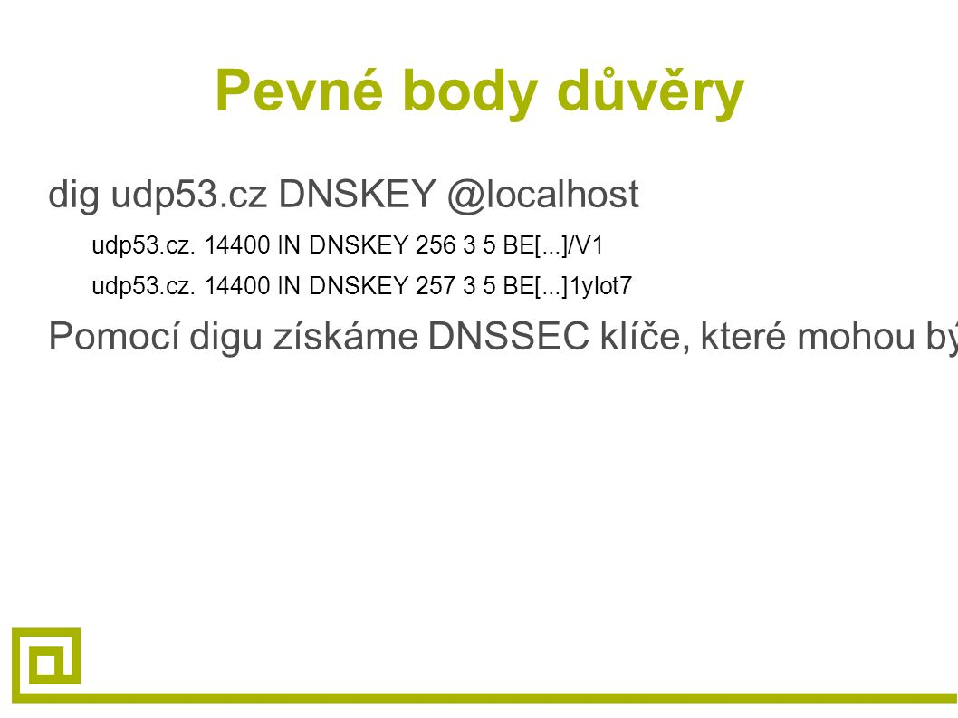 Pevné body důvěry dig udp53.cz DNSKEY @localhost udp53.cz.