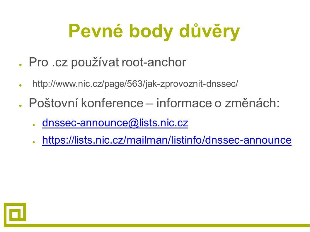 Pevné body důvěry ● Pro.cz používat root-anchor ● http://www.nic.cz/page/563/jak-zprovoznit-dnssec/ ● Poštovní konference – informace o změnách: ● dnssec-announce@lists.nic.cz dnssec-announce@lists.nic.cz ● https://lists.nic.cz/mailman/listinfo/dnssec-announce https://lists.nic.cz/mailman/listinfo/dnssec-announce