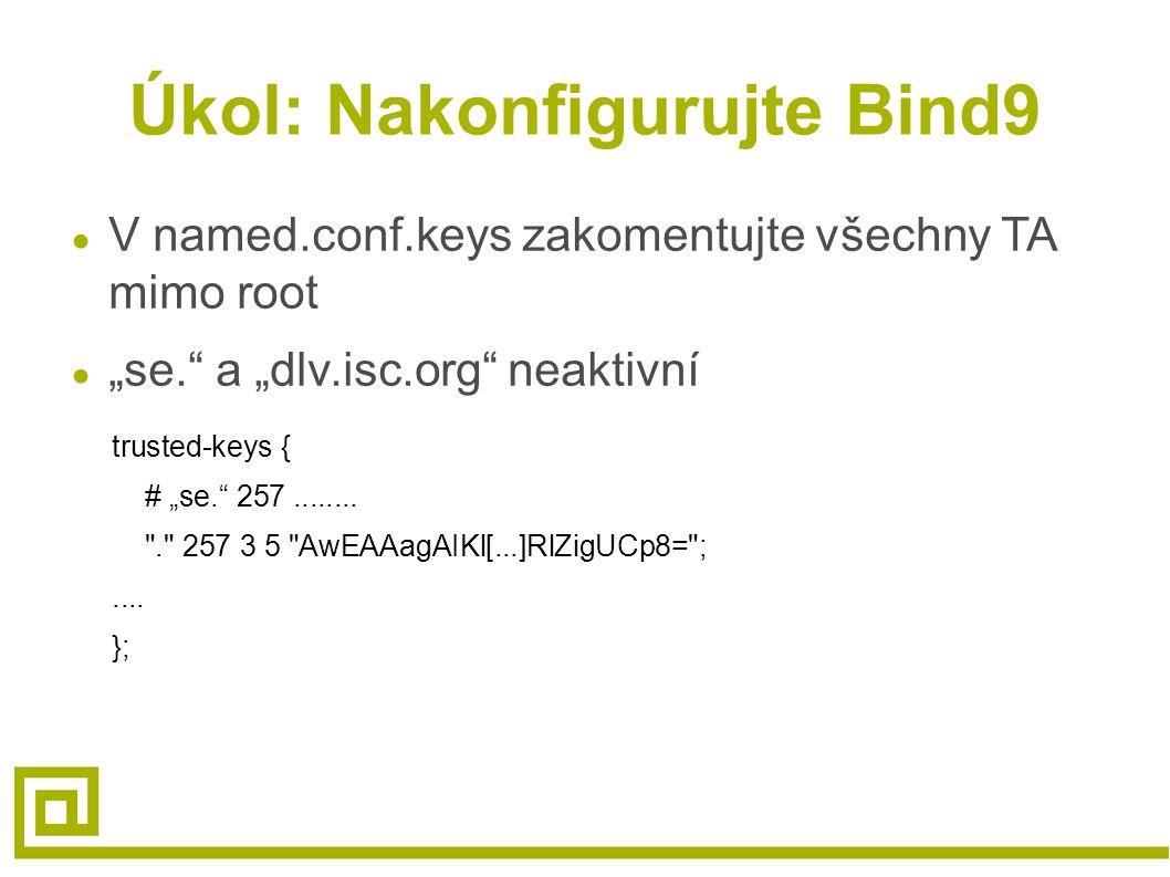 """Úkol: Nakonfigurujte Bind9 ● V named.conf.keys zakomentujte všechny TA mimo root ● """"se. a """"dlv.isc.org neaktivní trusted-keys { # """"se. 257........"""