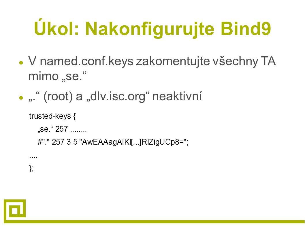 """Úkol: Nakonfigurujte Bind9 ● V named.conf.keys zakomentujte všechny TA mimo """"se."""" ● """"."""" (root) a """"dlv.isc.org"""" neaktivní trusted-keys { """"se."""" 257....."""