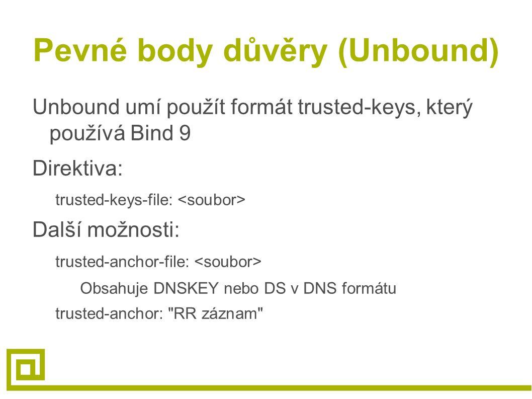 Pevné body důvěry (Unbound) Unbound umí použít formát trusted-keys, který používá Bind 9 Direktiva: trusted-keys-file: Další možnosti: trusted-anchor-
