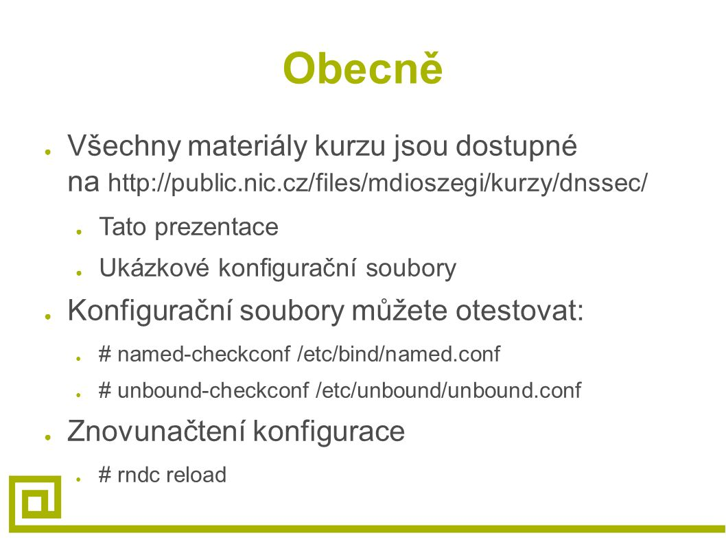 DNSKEY RR záznam ● DNSSEC klíč ● RDATA obsahují ● Příznaky (Flags) ● Protocol (vždy 3) ● Algoritmus (5 - RSASHA1) ● Veřejný klíč ● IN DNSKEY 257 3 5 AwEAAd[...]kNB8Qc=