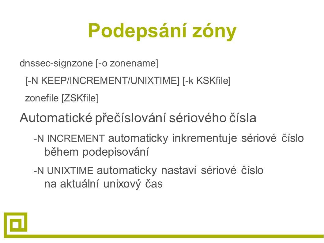 Podepsání zóny dnssec-signzone [-o zonename] [-N KEEP/INCREMENT/UNIXTIME] [-k KSKfile] zonefile [ZSKfile] Automatické přečíslování sériového čísla -N