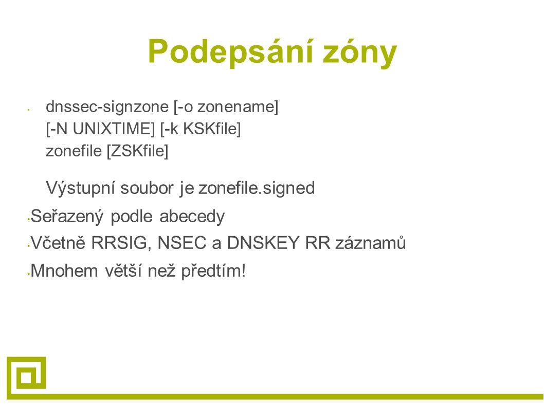 Podepsání zóny dnssec-signzone [-o zonename] [-N UNIXTIME] [-k KSKfile] zonefile [ZSKfile] Výstupní soubor je zonefile.signed Seřazený podle abecedy V