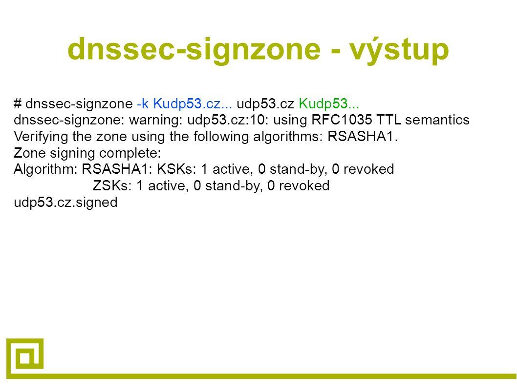 dnssec-signzone - výstup # dnssec-signzone -k Kudp53.cz... udp53.cz Kudp53... dnssec-signzone: warning: udp53.cz:10: using RFC1035 TTL semantics Verif