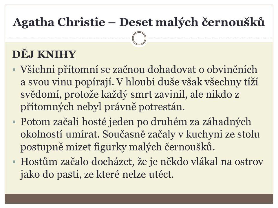 Agatha Christie – Deset malých černoušků DĚJ KNIHY  Všichni přítomní se začnou dohadovat o obviněních a svou vinu popírají.
