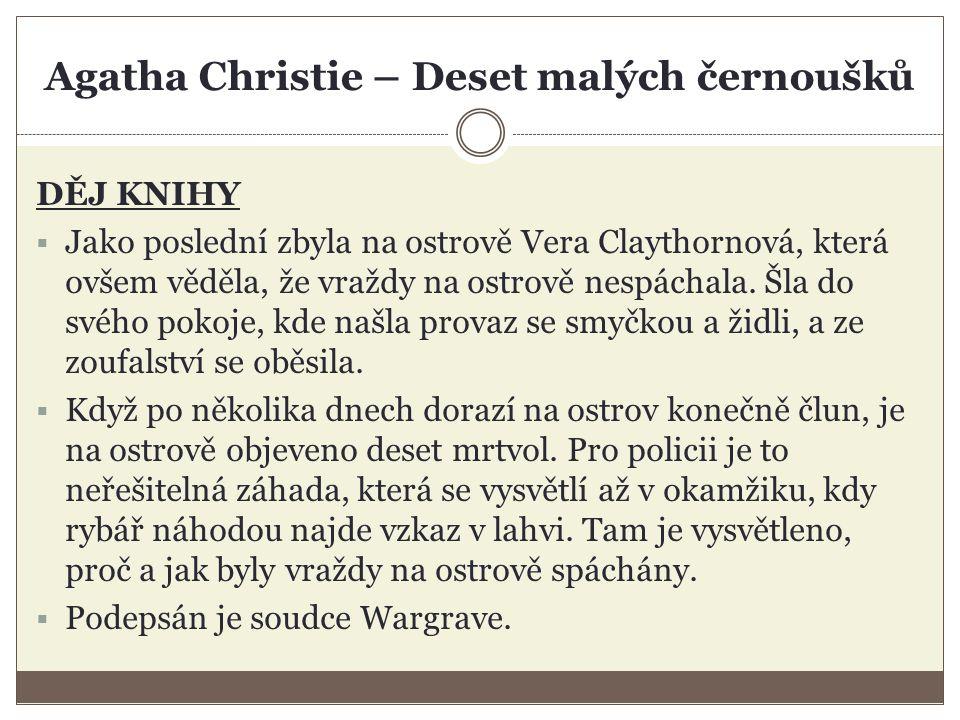 Agatha Christie – Deset malých černoušků DĚJ KNIHY  Jako poslední zbyla na ostrově Vera Claythornová, která ovšem věděla, že vraždy na ostrově nespáchala.