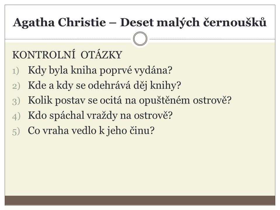 Agatha Christie – Deset malých černoušků KONTROLNÍ OTÁZKY 1) Kdy byla kniha poprvé vydána.
