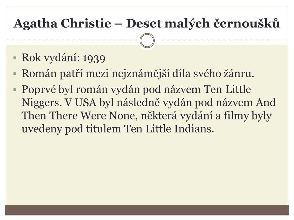 Agatha Christie – Deset malých černoušků Seznam použitých zdrojů http://cs.wikipedia.org/wiki/Deset_mal%C3%BDch_ %C4%8Dernou%C5%A1k%C5%AF http://upload.wikimedia.org/wikipedia/en/4/4a/And _Then_There_Were_None_First_Edition_Cover_193 9.jpghttp://upload.wikimedia.org/wikipedia/en/4/4a/And _Then_There_Were_None_First_Edition_Cover_193 9.jpg, autor: Jtomlin1uk, licence Creative Commons, BY - SA