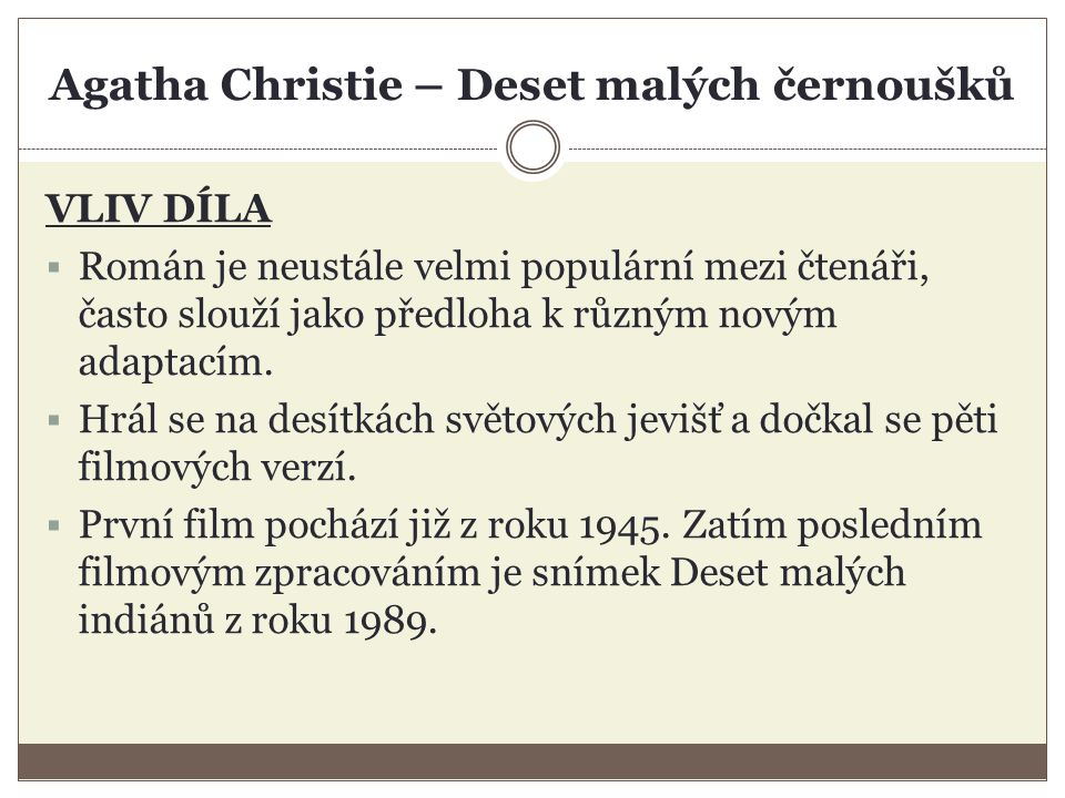 Agatha Christie – Deset malých černoušků POSTAVY Manželé Rogersovi – obsluha domu, najal je neznámý muž Anthony Marston – zabil rychlou jízdou dvě děti Generál John MacArthur – poslal milence své ženy na vražednou misi během 1.