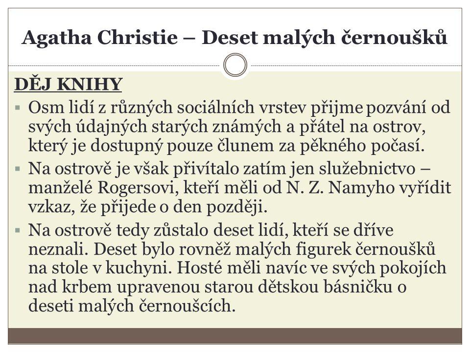 Agatha Christie – Deset malých černoušků DĚJ KNIHY  Osm lidí z různých sociálních vrstev přijme pozvání od svých údajných starých známých a přátel na ostrov, který je dostupný pouze člunem za pěkného počasí.